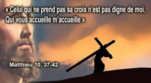 Celui qui ne prend pas sa croix n'est pas digne de moi. Qui vous ...