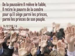 LECTURES de la Messe du 14 mai, jeudi de la 5ème semaine du Temps Pascal -A-  PSAUME (Ps 112 (113), 1-2, 3-4, 5-6, 7-8 ) R/ Le Seigneur l'a placé parmi  les